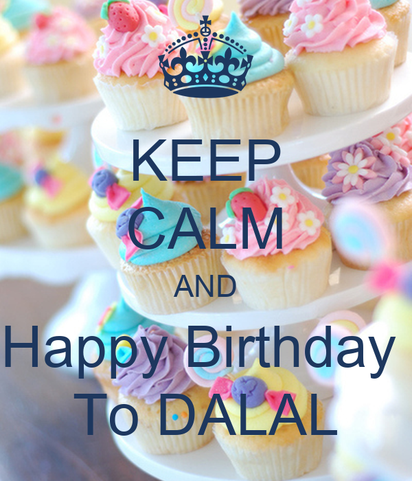 KEEP CALM AND Happy Birthday  To DALAL