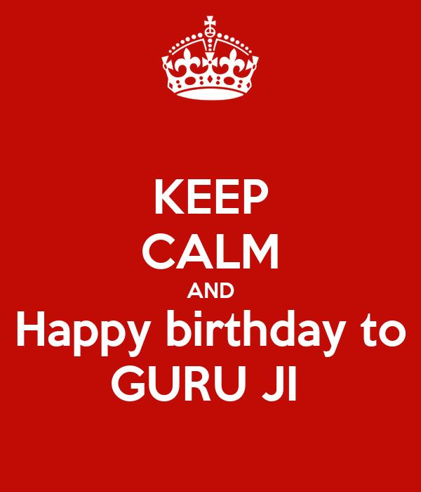KEEP CALM AND Happy birthday to GURU JI