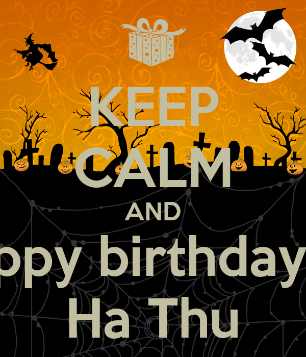 KEEP CALM AND happy birthday to Ha Thu