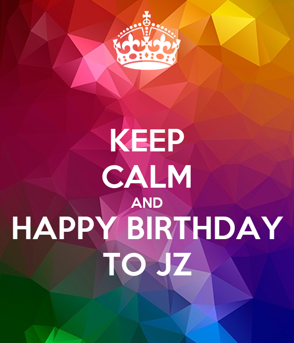 KEEP CALM AND HAPPY BIRTHDAY TO JZ