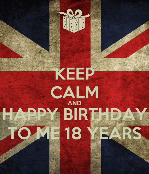 KEEP CALM AND HAPPY BIRTHDAY TO ME 18 YEARS