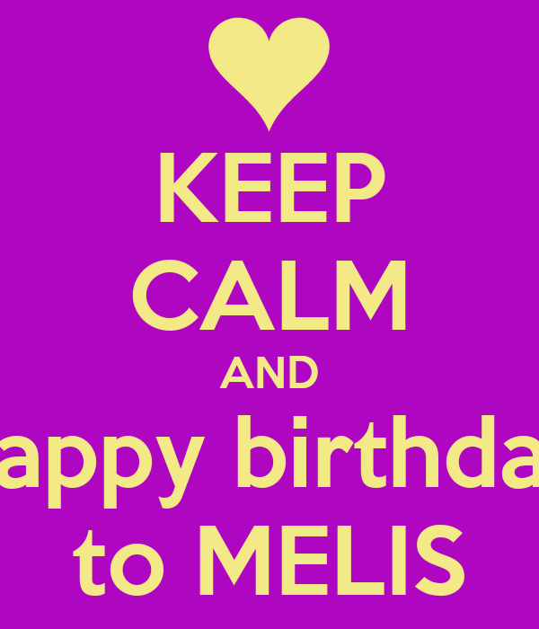 KEEP CALM AND happy birthday to MELIS