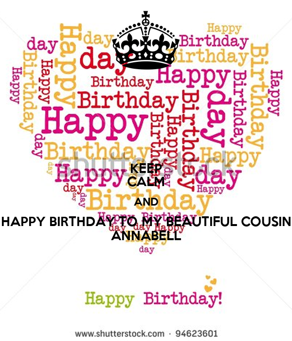 KEEP CALM AND HAPPY BIRTHDAY TO MY BEAUTIFUL COUSIN ANNABELL