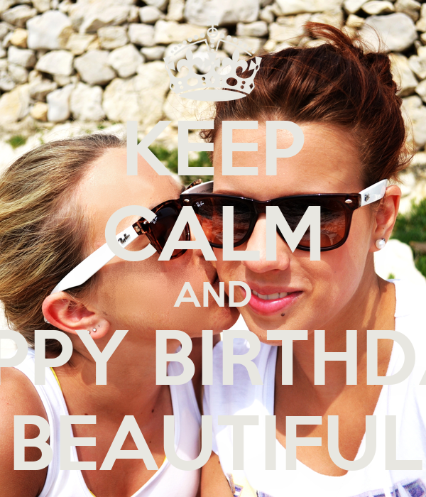 KEEP CALM AND HAPPY BIRTHDAY  TO MY BEAUTIFUL SISTER