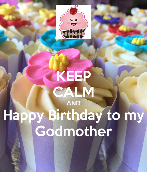 KEEP CALM AND Happy Birthday to my Godmother