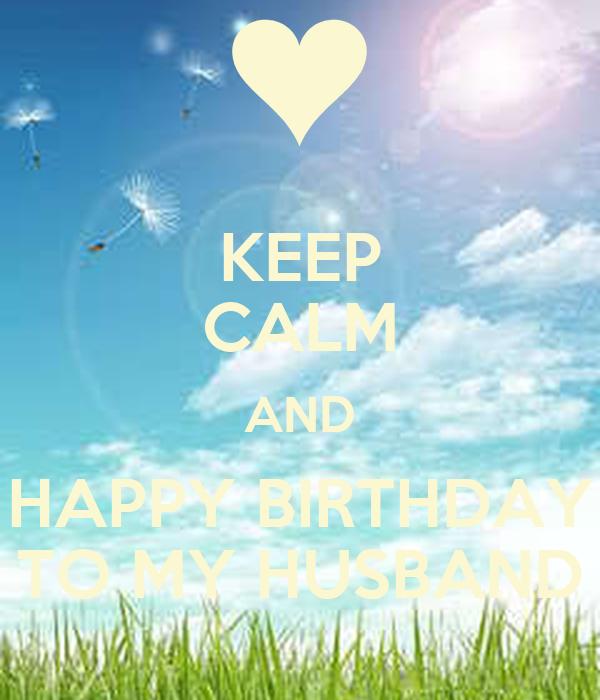 KEEP CALM AND HAPPY BIRTHDAY TO MY HUSBAND