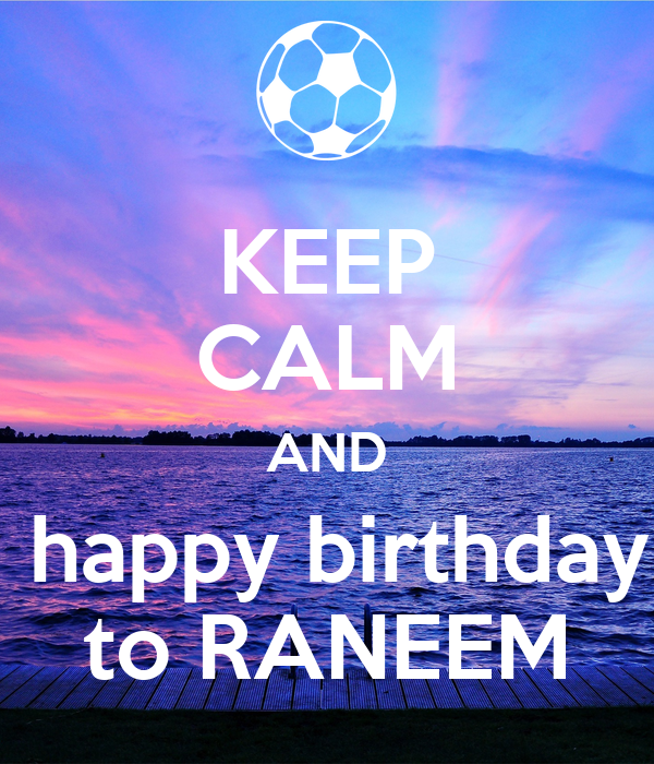 KEEP CALM AND  happy birthday to RANEEM