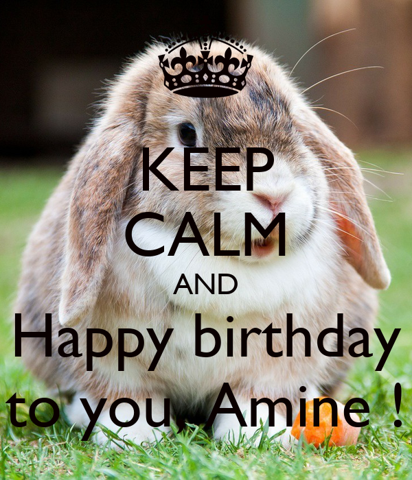 KEEP CALM AND Happy birthday to you, Amine !
