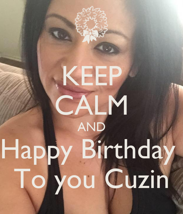 KEEP CALM AND Happy Birthday  To you Cuzin