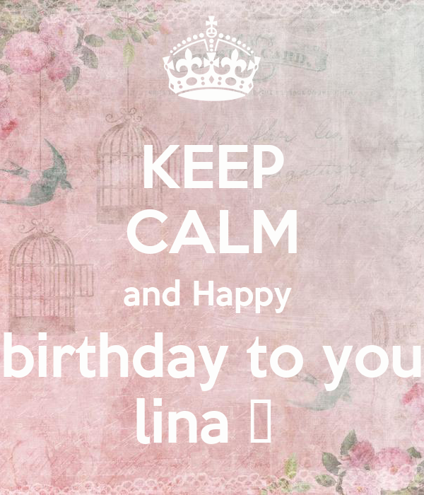 KEEP CALM and Happy  birthday to you lina ♥