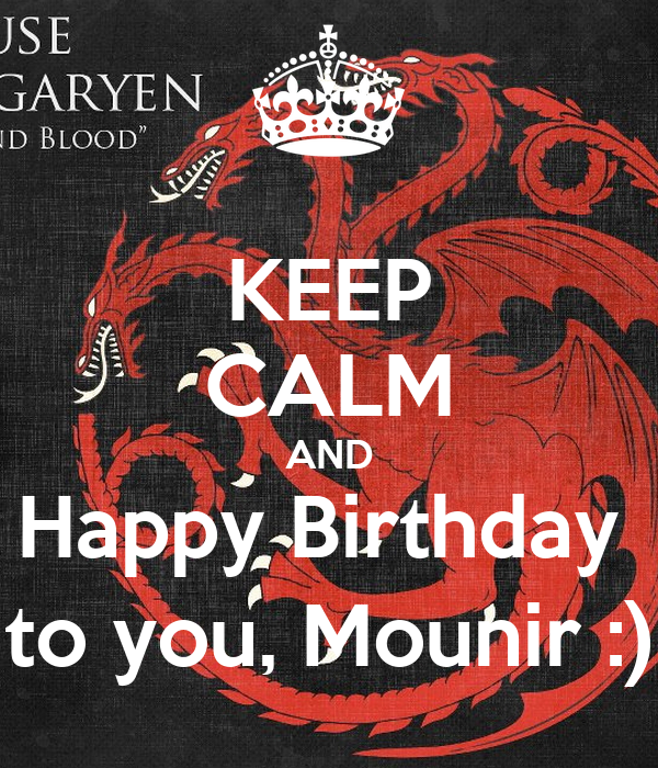 KEEP CALM AND Happy Birthday  to you, Mounir :)