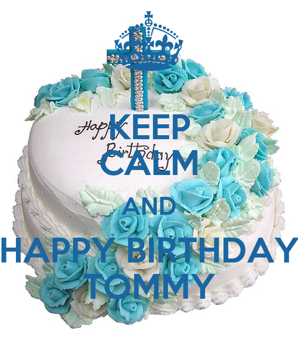KEEP CALM AND HAPPY BIRTHDAY TOMMY