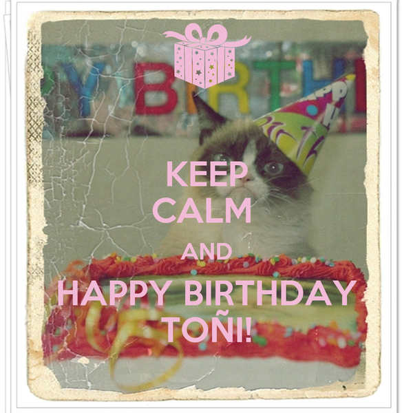 KEEP CALM  AND HAPPY BIRTHDAY TOÑI!