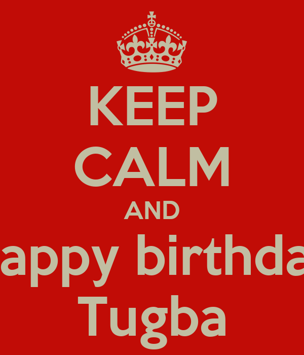 KEEP CALM AND Happy birthday Tugba