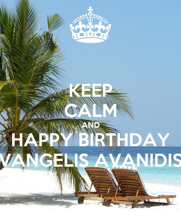 KEEP CALM AND HAPPY BIRTHDAY VANGELIS AVANIDIS