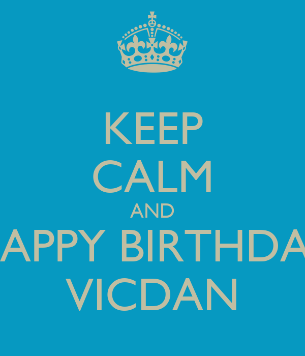 KEEP CALM AND HAPPY BIRTHDAY VICDAN