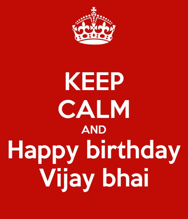 KEEP CALM AND Happy birthday Vijay bhai