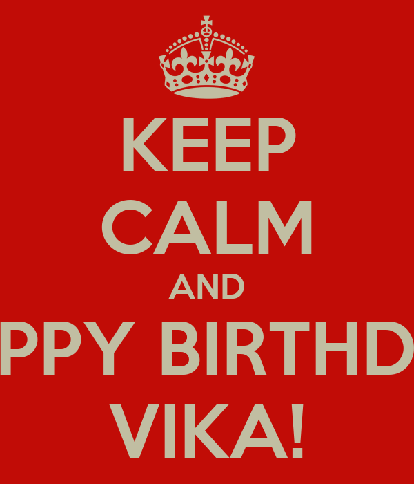 KEEP CALM AND HAPPY BIRTHDAY VIKA!