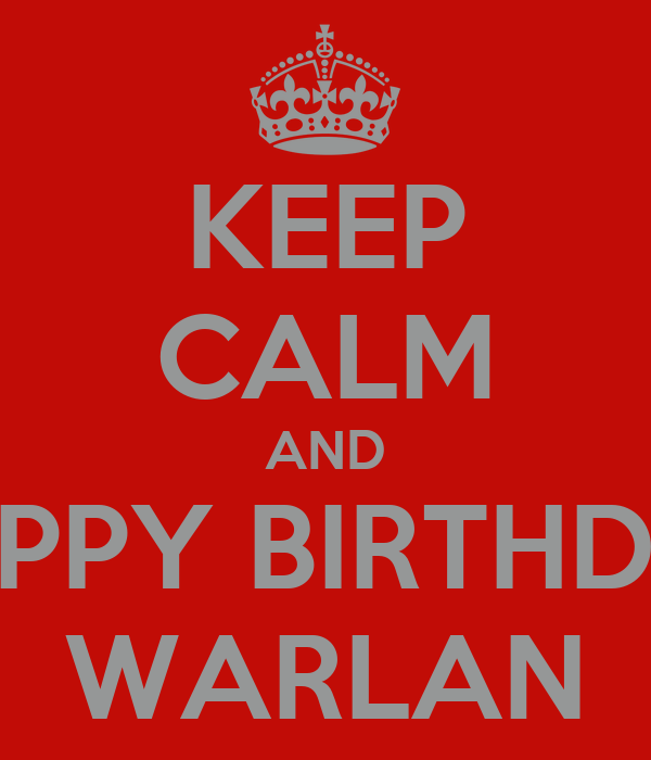 KEEP CALM AND HAPPY BIRTHDAY WARLAN