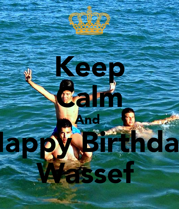 Keep Calm And  Happy Birthday Wassef