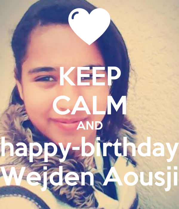 KEEP CALM AND happy-birthday Wejden Aousji