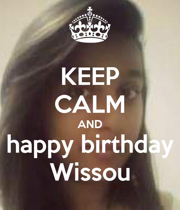 KEEP CALM AND happy birthday Wissou
