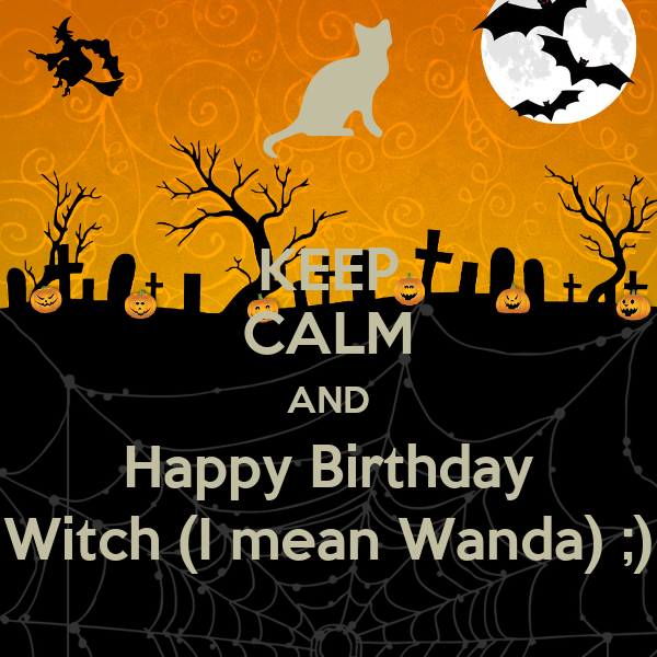 KEEP CALM AND Happy Birthday Witch (I mean Wanda) ;)