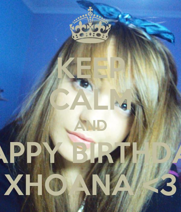 KEEP CALM AND HAPPY BIRTHDAY XHOANA <3