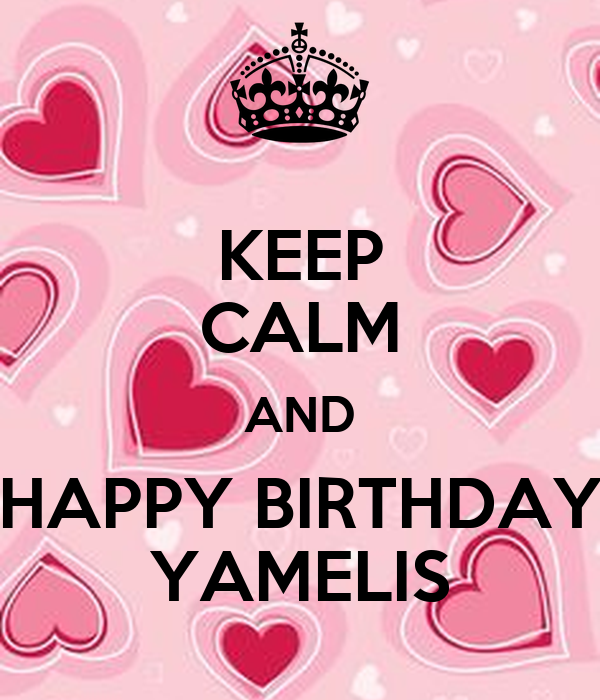 KEEP CALM AND HAPPY BIRTHDAY YAMELIS