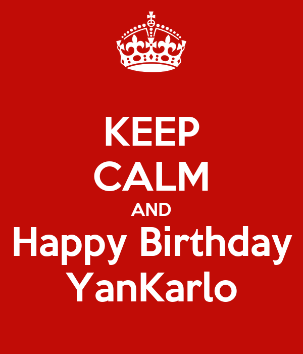 KEEP CALM AND Happy Birthday YanKarlo