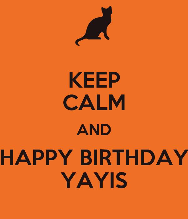 KEEP CALM AND HAPPY BIRTHDAY YAYIS