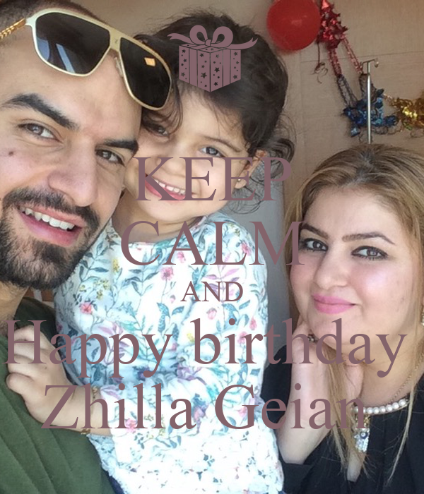 KEEP CALM AND Happy birthday  Zhilla Geian