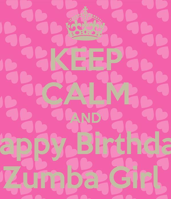 KEEP CALM AND Happy Birthday Zumba Girl