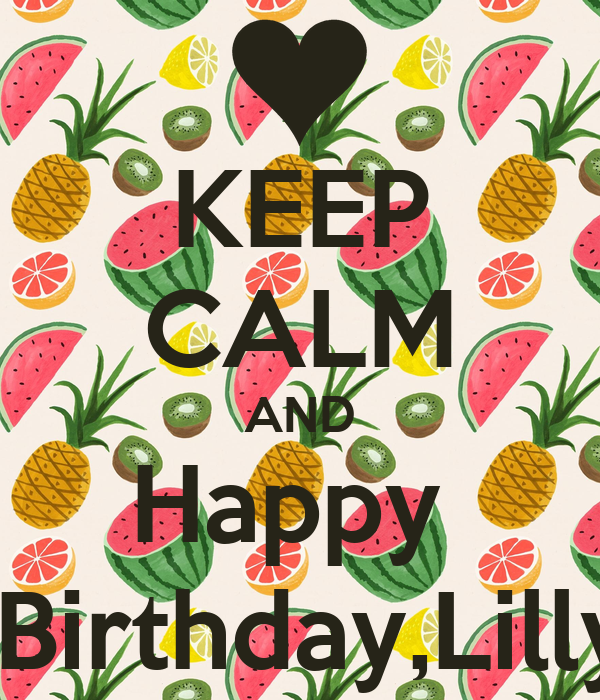 KEEP CALM AND Happy   Birthday,Lilly