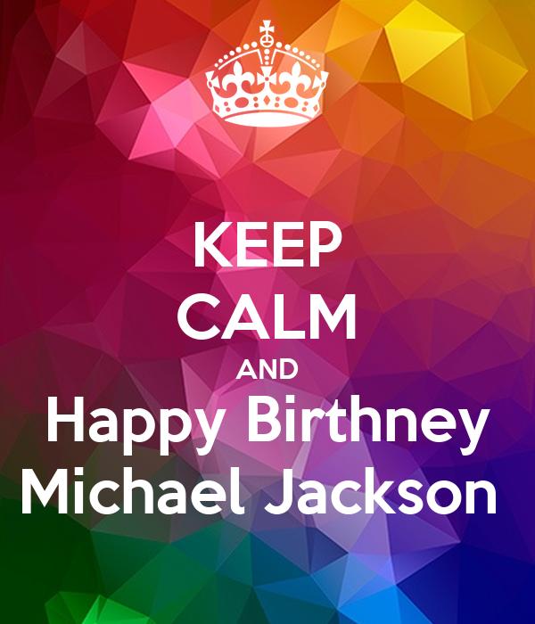 KEEP CALM AND Happy Birthney Michael Jackson