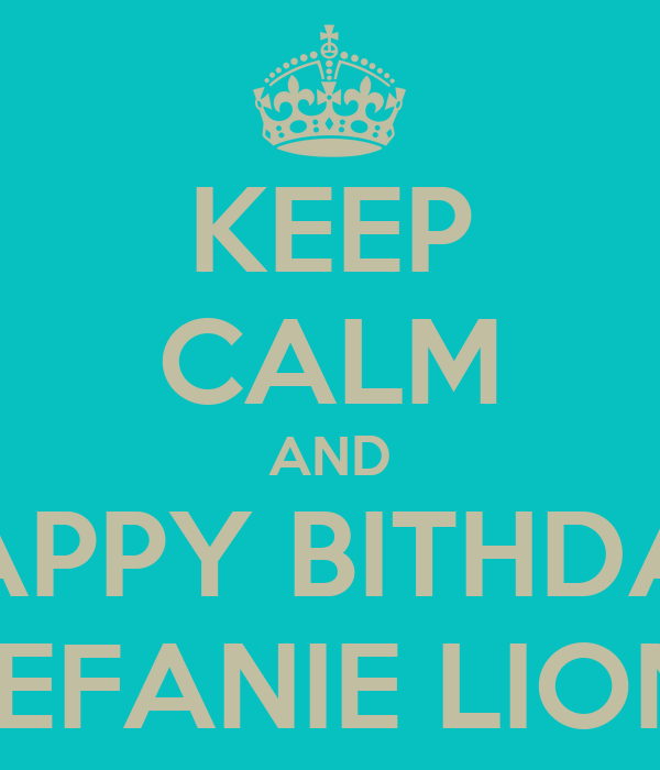 KEEP CALM AND HAPPY BITHDAY STEFANIE LIONG