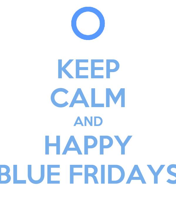 KEEP CALM AND HAPPY BLUE FRIDAYS
