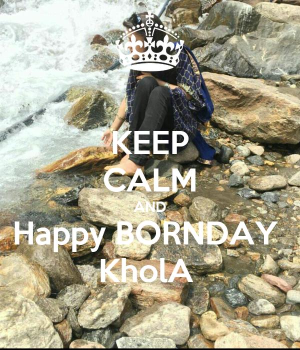 KEEP CALM AND Happy BORNDAY  KholA