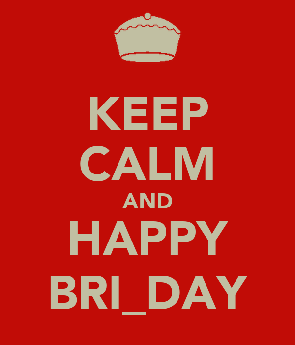 KEEP CALM AND HAPPY BRI_DAY