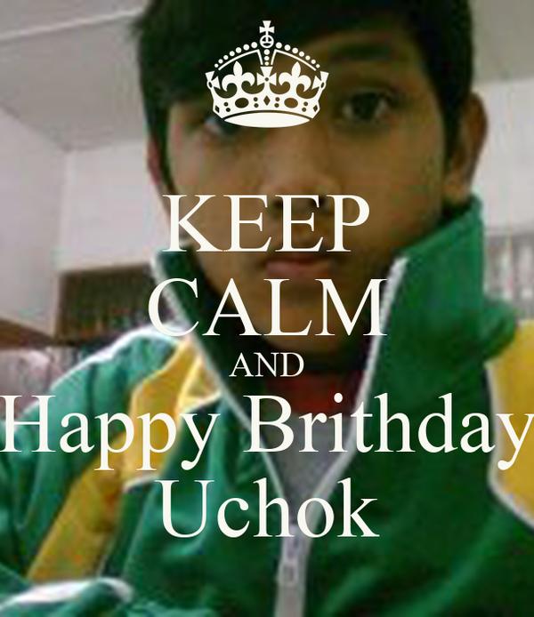 KEEP CALM AND Happy Brithday Uchok