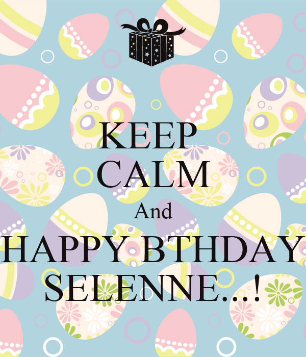 KEEP  CALM And HAPPY BTHDAY SELENNE...!