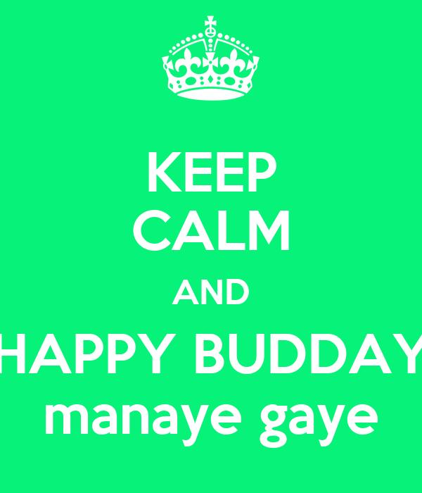KEEP CALM AND HAPPY BUDDAY manaye gaye