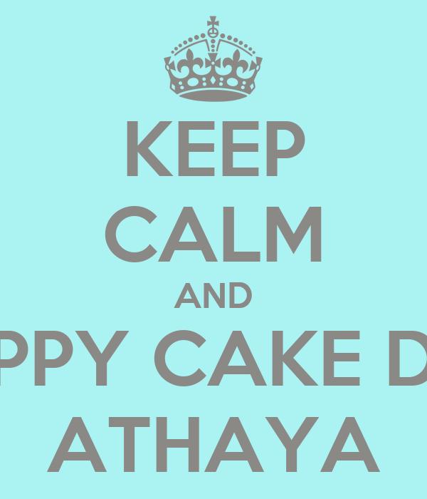 KEEP CALM AND HAPPY CAKE DAY ATHAYA