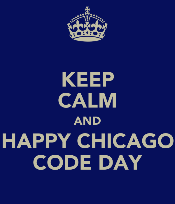 KEEP CALM AND HAPPY CHICAGO CODE DAY
