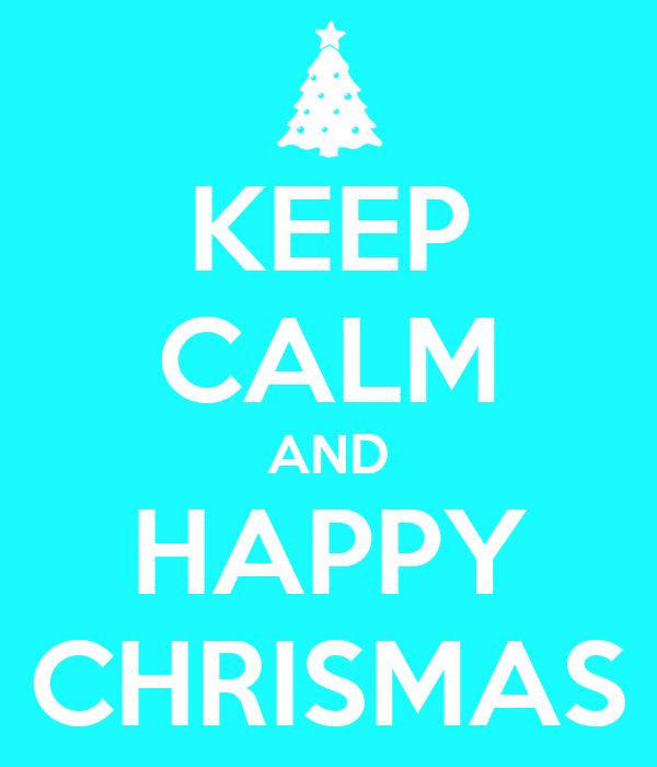 KEEP CALM AND HAPPY CHRISMAS