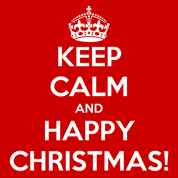 KEEP CALM AND HAPPY CHRISTMAS!