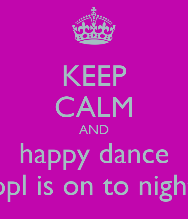 KEEP CALM AND happy dance ppl is on to night