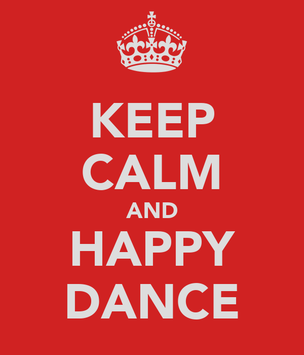 KEEP CALM AND HAPPY DANCE
