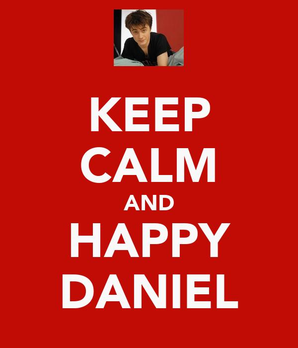 KEEP CALM AND HAPPY DANIEL