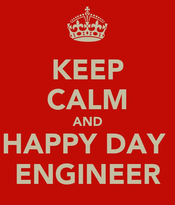 KEEP CALM AND HAPPY DAY  ENGINEER